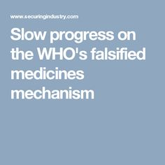 Slow progress on the WHO's falsified medicines mechanism