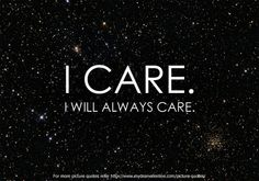 it may not seem like i care.  but thats just my personality, i care just as much as you:)