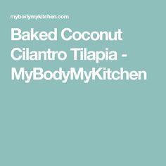 Baked Coconut Cilantro Tilapia - MyBodyMyKitchen