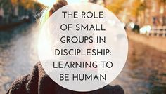 The Role of Small Groups in Discipleship