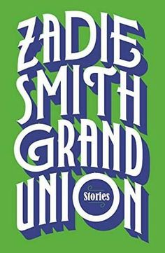 """Book Review for """"Grand Union: Stories"""" by Zadie Smith. Summary: """"Zadie Smith has established herself as one of the most iconic, critically-respected, and popular writers of her generation. In her first short story collection, she combines her power of observation and inimitable voice to mine the fraught and complex experience of life in the modern…"""