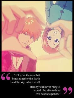 """""""If I were the rain that binds together the Earth and the sky, which in all eternity will never mingle, would I be able to bind two hearts together?"""" - Inoue Orihime (Bleach) [I dont really ship them but the quote was very beautiful] Bleach Manga, Bleach Fanart, Naruhina, Ichigo E Orihime, Mega Anime, Aho Girl, Cosplay, Tsurezure Children, Bleach Couples"""