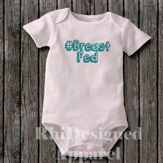 Breastfed Infants Pro Breast feeding hash tag bodysuit style creeper or T shirt - Excellent outfit for breast fed baby or infant great gift by rhidesignedapparel on Etsy