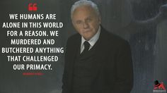 Robert Ford: We humans are alone in this world for a reason. We murdered and butchered anything that challenged our primacy.  More on: http://www.magicalquote.com/series/westworld/ #RobertFord #Westworld #westworldhbo