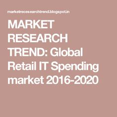 MARKET RESEARCH TREND: Global Retail IT Spending market 2016-2020