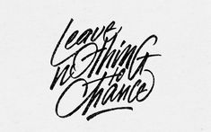 Hand written type. Leave nothing to chance.