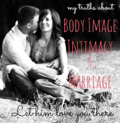 Body Image and Intimacy in Marriage- My truths. My story. MUST READ for all wives!