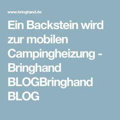 Ein Backstein wird zur mobilen Campingheizung - Bringhand BLOGBringhand BLOG