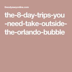 the-8-day-trips-you-need-take-outside-the-orlando-bubble