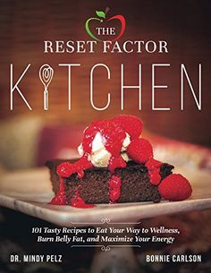 The Reset Factor Kitchen: 101 Tasty Recipes to Eat your Way to Wellness, Burn Belly Fat, and Maximize Your Energy by [Pelz, Mindy, Carlson, Bonnie]