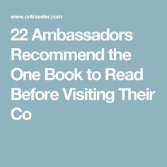 22 Ambassadors Recommend the One Book to Read Before Visiting Their Co