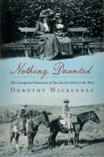 Nothing Daunted: The Unexpected Education of Two Society Girls in the West by Dorothy Wickenden. nonfiction