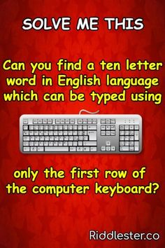 Riddle me this: Can you find a ten letter word in English language which can be typed using only the first row of the computer keyboard? Fun Riddles With Answers, Word Riddles, The Computer, Computer Keyboard, Best Riddle, Brain Teasers, English Language, Roots, Lettering
