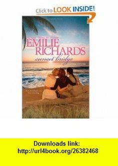 Sunset Bridge (Happiness Key) (9780778312383) Emilie Richards , ISBN-10: 0778312380  , ISBN-13: 978-0778312383 ,  , tutorials , pdf , ebook , torrent , downloads , rapidshare , filesonic , hotfile , megaupload , fileserve