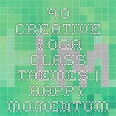40 creative yoga class themes | Happy Momentum