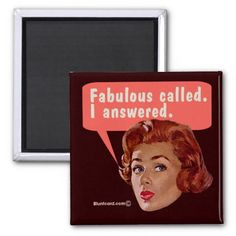 Fabulous Called - I Answered #magnet #funny #lol #fabulous #snarky #retro #bluntcard