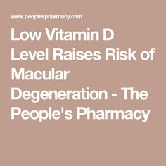 Low Vitamin D Level Raises Risk of Macular Degeneration - The People's Pharmacy