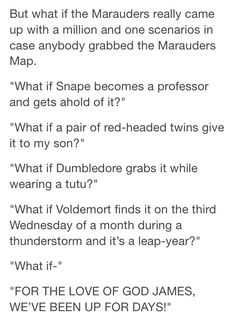 What if the Marauders really came up with a million and one scenarios in case anyone ever grabbed the Marauders map