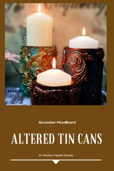 tin cans - candle - mixed media Vintage Candle Holders, Vintage Candles, Pillar Candle Holders, Pillar Candles, Altered Tins, Altered Art, Matte Gel, Iron Orchid Designs, Tin Cans