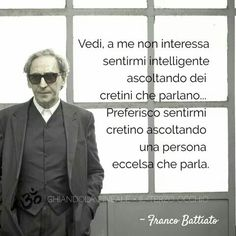 Franco Battiato. (1945 ) Quotes Thoughts, Words Quotes, Music Quotes, Learning Tips, Cogito Ergo Sum, Italian Quotes, Spiritual Thoughts, Special Words, Some Words