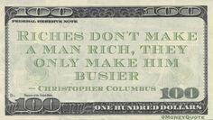Christopher Columbus Money Quote saying you'll need to plan on getting busy when you are rich, because wealth requires attention and action to maintain
