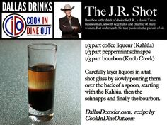 The J.R. Shot - Dallas' most iconic character gets a drink named for the show's most classic storyline, a layered shot that fits his personality.