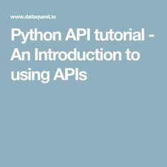 Python API tutorial - An Introduction to using APIs