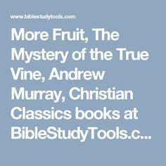 More Fruit, The Mystery of the True Vine, Andrew Murray, Christian Classics books at BibleStudyTools.com