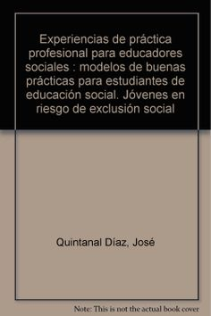 Jóvenes en riesgo de exclusión social. Experiencias de práctica profesional para educadores sociales. Modelos de buenas prácticas para estudiantes de educación social.: José; TRILLO MIRAVALLES, Mª Paz; GOIG MARTÍNEZ, Rosa Mª; MATA BENITO, Patricia; MELENDRO ESTEFANÍA, Miguel QUINTANAL DÍAZ: 9788436256581: Amazon.com: Books