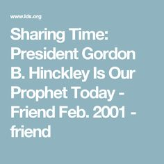 Sharing Time: President Gordon B. Hinckley Is Our Prophet Today - Friend Feb. 2001 - friend