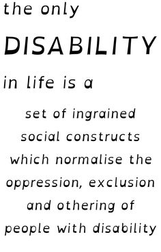 """The only disability in life is a bad attitude"" memes are actually pretty insulting to people living with actual disability.  The real disability is a society designed without people of differing abilities in mind."
