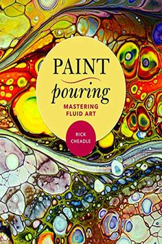 6e688a2bba95 Paint Pouring  Mastering Fluid Art PDF Rick Cheadle Racehorse Paint Pouring  is a form of
