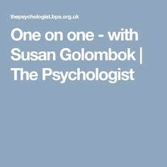 One on one - with Susan Golombok | The Psychologist
