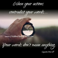When your #actions contradict your #words .... Your words don't mean anything.   #wisdomhealingcenter