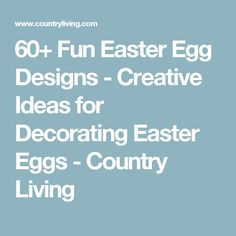 60+ Fun Easter Egg Designs - Creative Ideas for Decorating Easter Eggs - Country Living
