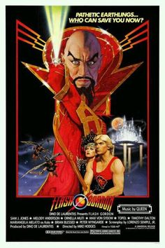 Flash Gordon (1980). Sam J. Jones, Melody Anderson, Max Von Sydow. Soundtrack by Queen  and Timothy Dalton... what's not to love? Sci-fi | Action | Adventure.
