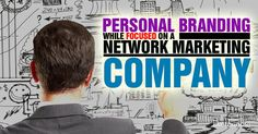 How to Brand yourself While Focused on Network Marketing - http://rayhigdon.com/personal-branding-focused-network-marketing-company/