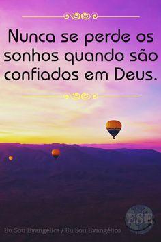 """Confie em Deus e entregue a Ele todos os teus sonhos. """"E tudo o que pedirdes ao Pai em meu nome, vo-lo farei, para que o Pai seja glorificado no Filho."""" - João 14:13 >> Eu Sou Evangélica / Eu Sou Evangélico"""