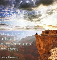 Live, travel, adventure, bless, and don't be sorry. - Jack Kerouac #travelquotes
