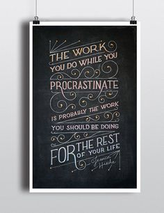 Inspirational Chalkboard Quote: Jessica Hische. The Work you do while you procrastinate is probably the work you should be doing for the rest of your life.