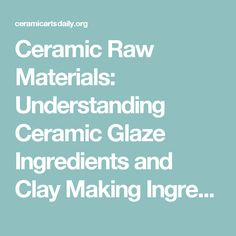 Ceramic Raw Materials: Understanding Ceramic Glaze Ingredients and Clay Making Ingredients | Ceramic Arts Daily