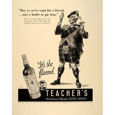 1940 Ad Teacher's Scotch Whisky Whiskey Scotsman Kilt.....See, even in the 40s the ads were encouraging teachers!