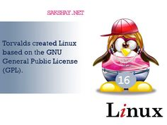 Linux fact of the day 16  16. Torvalds created Linux based on the GNU General Public License (GPL).