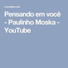 Pensando em você - Paulinho Moska - YouTube