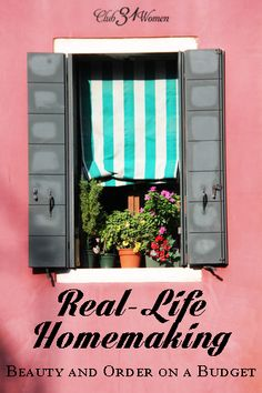 Real-Life Homemaking - Beauty and Order on a Budget