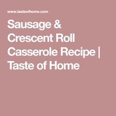 Sausage & Crescent Roll Casserole Recipe | Taste of Home