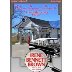 WHERE DANGER DANCED by Irene Bennett Brown (A Celia Landrey Series, Book 2), Read by Mara Lynne Thomas. , Audiobook, CD, Download, Books In Motion