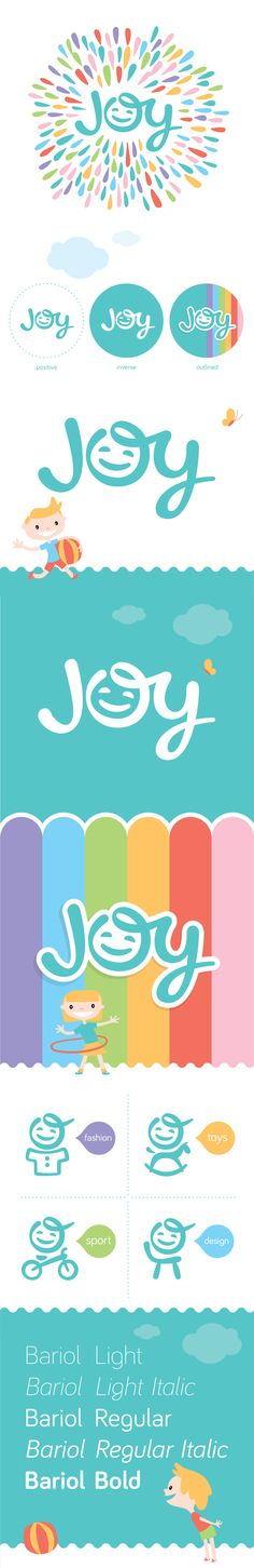 JOY logo by Jan Zabransky  Children and their happiness are reasons for creation of this logo.  They bring a smile to our face & joy to our hearts, so should this logo.  JOY logo represents brand directed at children aged 0 – 8 and their parents with product range – fashion, sport, toys and furniture.