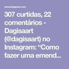 """307 curtidas, 22 comentários - Dagisaart (@dagisaart) no Instagram: """"Como fazer uma emenda linda! Não é meu o vídeo, só estou compartilhando! @mirjanahandmade #regrann…"""""""
