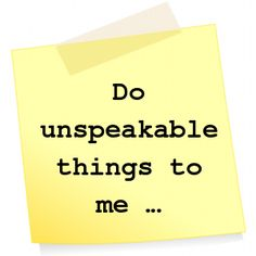 ⭕️ Do unspeakable things to me ...
